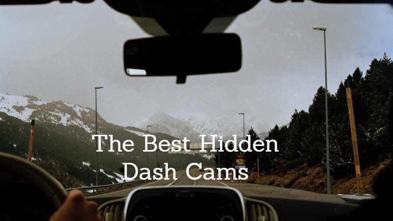 The Best Hidden Dash Cam: Our Top 3 Picks for 2020