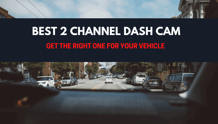 Best 2 Channel Dash Cam For 2021