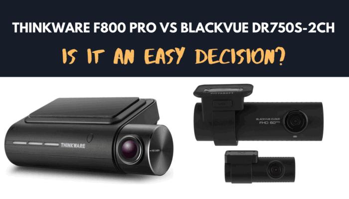 Thinkware F800 Pro vs BlackVue DR750S-2CH